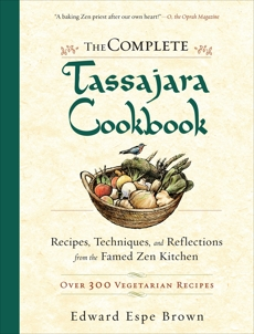 The Complete Tassajara Cookbook: Recipes, Techniques, and Reflections from the Famed Zen Kitchen, Brown, Edward Espe