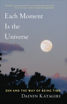 Each Moment Is the Universe: Zen and the Way of Being Time, Katagiri, Dainin