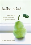 Haiku Mind: 108 Poems to Cultivate Awareness and Open Your Heart, Donegan, Patricia