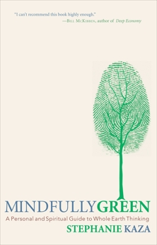 Mindfully Green: A Personal and Spiritual Guide to Whole Earth Thinking, Kaza, Stephanie