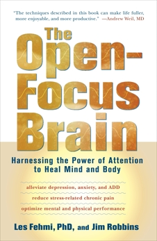The Open-Focus Brain: Harnessing the Power of Attention to Heal Mind and Body, Fehmi, Les & Robbins, Jim