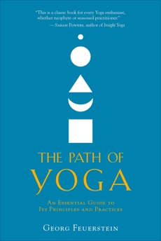 The Path of Yoga: An Essential Guide to Its Principles and Practices, Feuerstein, Georg