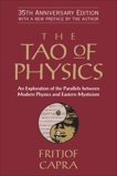 The Tao of Physics: An Exploration of the Parallels between Modern Physics and Eastern Mysticism, Capra, Fritjof