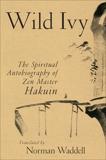 Wild Ivy: The Spiritual Autobiography of Zen Master Hakuin, Ekaku, Hakuin