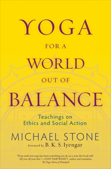 Yoga for a World Out of Balance: Teachings on Ethics and Social Action, Stone, Michael