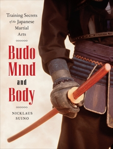 Budo Mind and Body: Training Secrets of the Japanese Martial Arts, Suino, Nicklaus