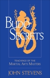 Budo Secrets: Teachings of the Martial Arts Masters, Stevens, John