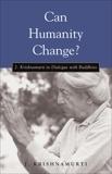 Can Humanity Change?: J. Krishnamurti in Dialogue with Buddhists, Krishnamurti, J.