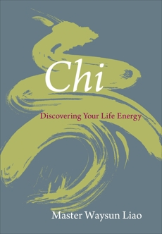 Chi: Discovering Your Life Energy, Liao, Waysun