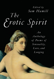 The Erotic Spirit: An Anthology of Poems of Sensuality, Love, and Longing, Hamill, Sam
