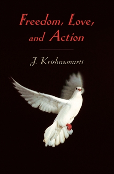 Freedom, Love, and Action, Krishnamurti, J.