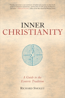 Inner Christianity: A Guide to the Esoteric Tradition, Smoley, Richard