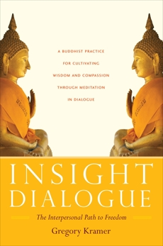 Insight Dialogue: The Interpersonal Path to Freedom, Kramer, Gregory
