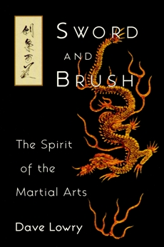 Sword and Brush: The Spirit of the Martial Arts, Lowry, Dave