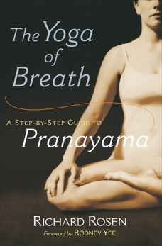 The Yoga of Breath: A Step-by-Step Guide to Pranayama, Rosen, Richard