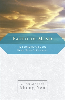 Faith in Mind: A Commentary on Seng Ts'an's Classic, Sheng Yen, Master