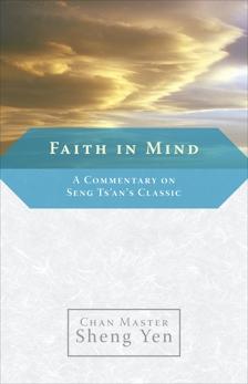 Faith in Mind: A Commentary on Seng Ts'an's Classic, Sheng Yen, Master
