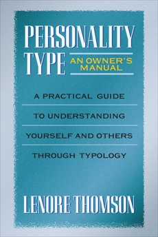 Personality Type: An Owner's Manual: A Practical Guide to Understanding Yourself and Others Through Typology, Thomson, Lenore
