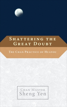 Shattering the Great Doubt: The Chan Practice of Huatou, Yen, Sheng