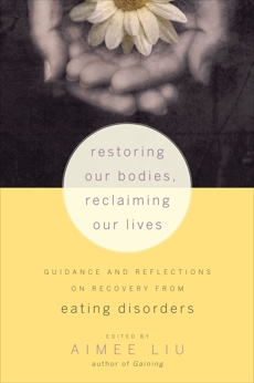 Restoring Our Bodies, Reclaiming Our Lives: Guidance and Reflections on Recovery from Eating Disorders, Liu, Aimee