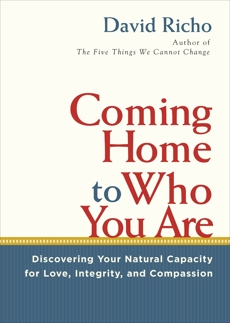 Coming Home to Who You Are: Discovering Your Natural Capacity for Love, Integrity, and Compassion, Richo, David