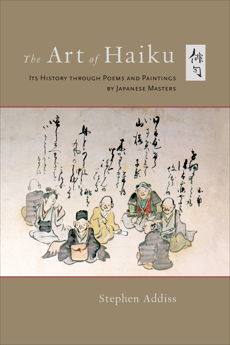 The Art of Haiku: Its History through Poems and Paintings by Japanese Masters, Addiss, Stephen