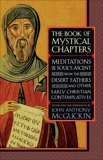 The Book of Mystical Chapters: Meditations on the Soul's Ascent, from the Desert Fathers and Other Early Christ ian Contemplatives, McGuckin, John Anthony