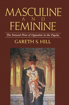 Masculine and Feminine: The Natural Flow of Opposites in the Psyche, Hill, Gareth S.