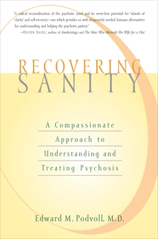 Recovering Sanity: A Compassionate Approach to Understanding and Treating Pyschosis, Podvoll, E