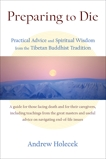 Preparing to Die: Practical Advice and Spiritual Wisdom from the Tibetan Buddhist Tradition, Holecek, Andrew