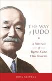 The Way of Judo: A Portrait of Jigoro Kano and His Students, Stevens, John