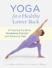 Yoga for a Healthy Lower Back: A Practical Guide to Developing Strength and Relieving Pain, Owen, Liz & Rossi, Holly Lebowitz