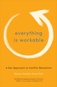 Everything Is Workable: A Zen Approach to Conflict Resolution, Hamilton, Diane Musho