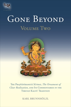 Gone Beyond (Volume 2): The Prajnaparamita Sutras, The Ornament of Clear Realization, and Its  Commentaries in the Tibetan Kagyu Tradition, Brunnholzl, Karl