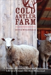 Cold Antler Farm: A Memoir of Growing Food and Celebrating Life on a Scrappy Six-Acre Homestead, Woginrich, Jenna