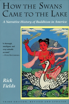 How the Swans Came to the Lake: A Narrative History of Buddhism in America, Fields, Rick