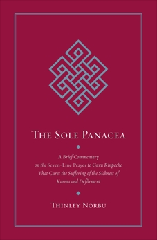 The Sole Panacea: A Brief Commentary on the Seven-Line Prayer to Guru Rinpoche That Cures the Suff ering of the Sickness of Karma and Defilement, Norbu, Thinley