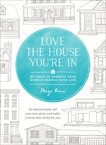 Love the House You're In: 40 Ways to Improve Your Home and Change Your Life, Rien, Paige