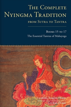 The Complete Nyingma Tradition from Sutra to Tantra, Books 15 to 17: The Essential Tantras of Mahayoga, Dorje, Choying Tobden