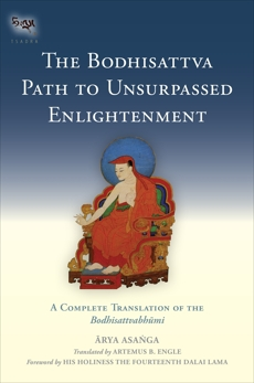 The Bodhisattva Path to Unsurpassed Enlightenment: A Complete Translation of the Bodhisattvabhumi, Asanga