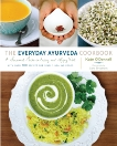The Everyday Ayurveda Cookbook: A Seasonal Guide to Eating and Living Well, O'Donnell, Kate