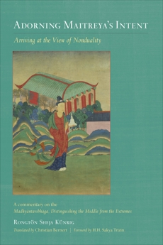 Adorning Maitreya's Intent: Arriving at the View of Nonduality, Rongtonpa