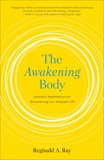 The Awakening Body: Somatic Meditation for Discovering Our Deepest Life, Ray, Reginald A.
