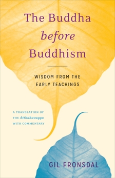 The Buddha before Buddhism: Wisdom from the Early Teachings, Fronsdal, Gil