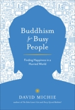 Buddhism for Busy People: Finding Happiness in a Hurried World, Michie, David