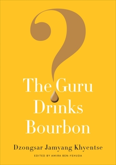 The Guru Drinks Bourbon?, Khyentse, Dzongsar Jamyang