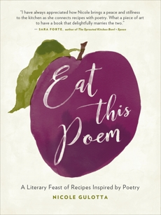 Eat This Poem: A Literary Feast of Recipes Inspired by Poetry, Gulotta, Nicole