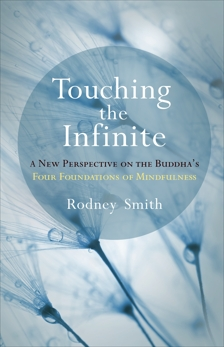 Touching the Infinite: A New Perspective on the Buddha's Four Foundations of Mindfulness, Smith, Rodney
