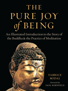 The Pure Joy of Being: An Illustrated Introduction to the Story of the Buddha and the Practice of Meditation, Midal, Fabrice