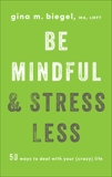 Be Mindful and Stress Less: 50 Ways to Deal with Your (Crazy) Life, Biegel, Gina